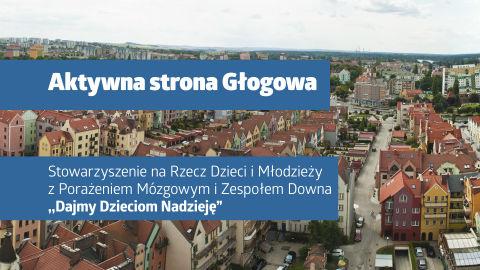 """Film z serii """"Aktywna strona Głogowa"""": głogowskie stowarzyszenie ,,Dajmy Dzieciom Nadzieję"""""""